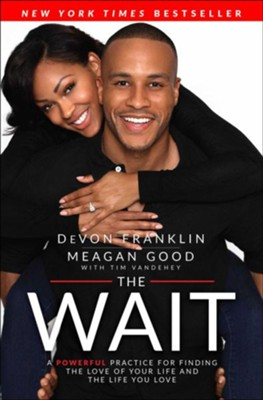The Wait: A Powerful Practice for Finding the Love of Your Life and the Life You Love  -     By: Devon Franklin, Meagan Good