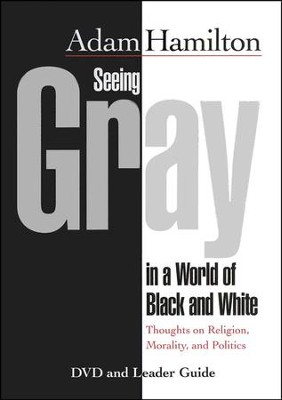 Seeing Gray in a World of Black and White, DVD and Leader Guide   -     By: Adam Hamilton