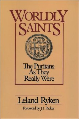 Worldly Saints: The Puritans As They Really Were   -     By: Leland Ryken