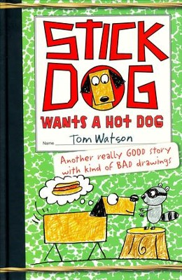 Stick Dog Wants a Hot Dog  -     By: Tom Watson     Illustrated By: Ethan Long