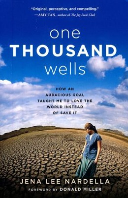 One Thousand Wells: How an Audacious Goal Taught Me to Love the World Instead of Save It  -     By: Jena Lee Nardella