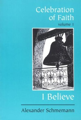 Celebration of Faith: I Believe - Volume 1   -     By: Alexander Schmemann