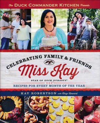 Celebrating Family and Friends: Recipes for Every Month of the Year, hardcover  -     By: Kay Roberston, Chrys Howard