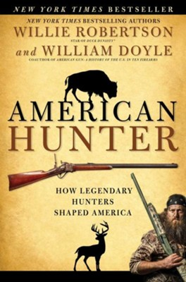 American Hunter: How Legendary Hunters Shaped America's History  -     By: Willie Robertson, William Doyle