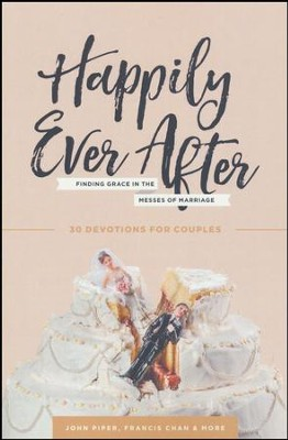 Happily Ever After: Finding Grace in the Messes of Marriage  -     By: John Piper, Francis Chan, Nancy DeMoss Wolgemuth, Marshall Segal & More