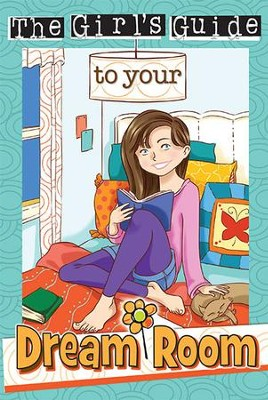 Christian Girl's Guide to Your Dream Room   -     By: Sherry Kyle