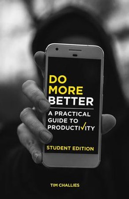 Do More Better: A Practical Guide to Productivity - Student Edition  -     By: Tim Challies