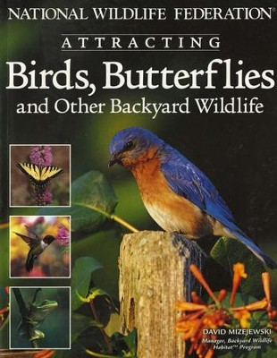 Attracting Birds, Butterflies and Other Backyard  Wildlife  -     By: David Mizejewski