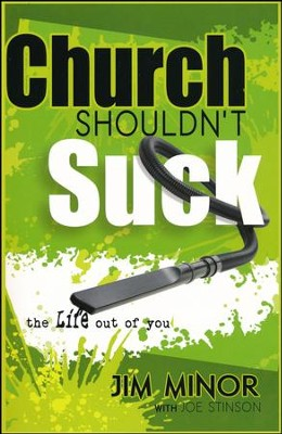 Church Shouldn't Suck...the Life Out of You   -     By: Jim Minor, Joe Stinson
