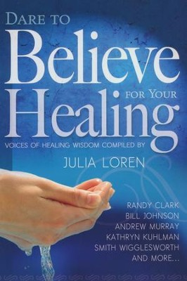 Dare To Believe For Your Healing  -     By: Julia Loren