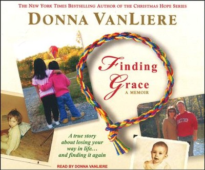 Finding Grace: A True Story about Losing Your Way in Life...and Finding It Again, Unabridged CD  -     Narrated By: Renie Raudman     By: Donna VanLiere
