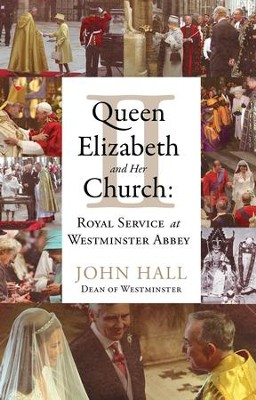 Queen Elizabeth II and Her Church: Royal Service at Westminster Abbey  -     By: John Hall
