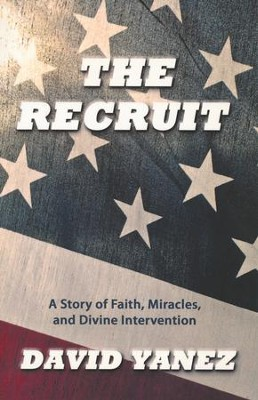 Recruit: A Story Of Faith Miracles And Divine Intervention  -     By: David Yanez