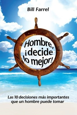 Hombre, Decide lo Mejor!, 10 Best Decisions a Man Can Make  -     By: Bill Farrel