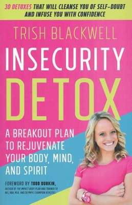 Insecurity Detox: 30 Ways to Change the Vocabulary of Your Mind  -     By: Trisha Blackwell