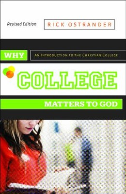 Why College Matters to GodRevised Edition  -     By: Rick Ostrander