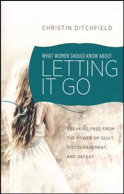 What Women Should Know About Letting Go  -     By: Christin Ditchfield
