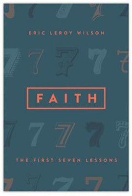 Faith: The First Seven Lessons  -     By: Eric Wilson