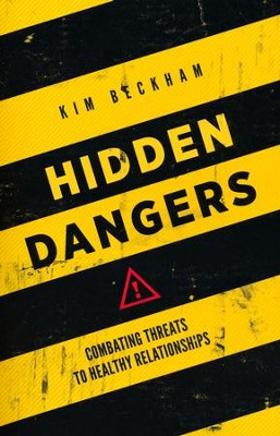 Hidden Dangers: Combatting Threats to Healthy Relationships  -     By: Kim Beckham