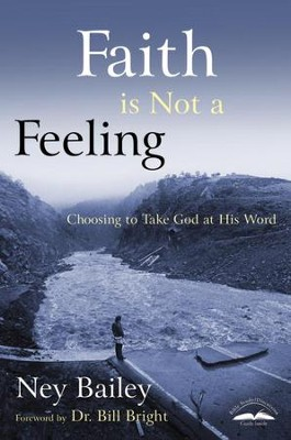 Faith Is Not a Feeling: Choosing to Take God at His Word - eBook  -     By: Ney Bailey