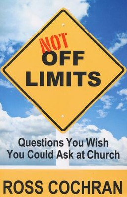 Not Off Limits: Questions You Wish You Could Ask at Church  -     By: Ross Cochran