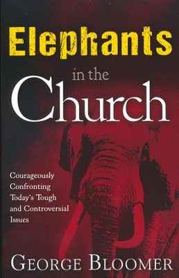 Elephants In The Church: Courageously Confronting Today's Tough and Controversial Issues  -     By: George Bloomer