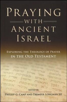 Praying With Ancient Israel  -     By: Phillip Camp, Tremper Longman III
