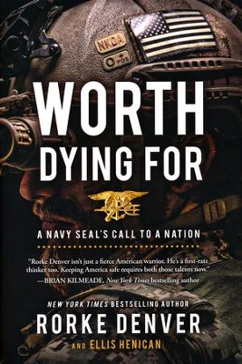 Worth Dying For: A Navy SEAL's Call to a Nation   -     By: Rorke Denver, Ellis Henican