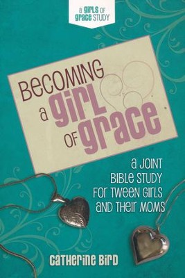Becoming A Girl of Grace: A Bible Study for Tween Girls & Their Moms  -     By: Catherine Bird