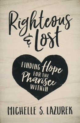 Righteous and Lost: Finding Hope for the Pharisee Within  -     By: Michelle S. Lazurek
