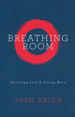 Breathing Room: Stressing Less & Living More  -     By: Josh Reich