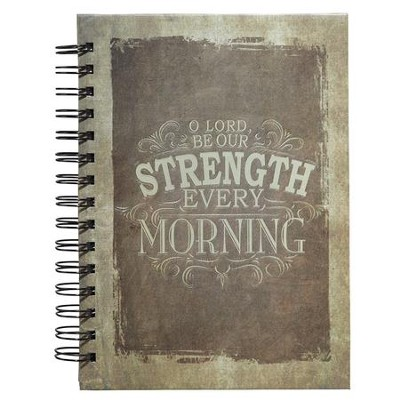 Be Our Strength Every Morning Wirebound Journal  -
