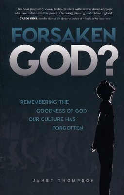 Forsaken God?: Remembering the Goodness of God Our Culture Has Forgotten  -     By: Janet Thompson