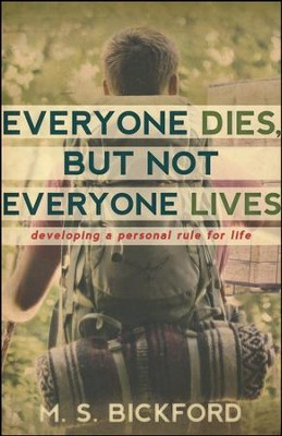 Everyone Dies, But Not Everyone Lives  -     By: M.S. Bickford