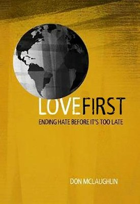Love First: Ending Hate Before It's Too Late  -     By: Don McLaughlin