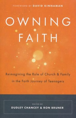 Owning Faith: Reimagining the Role of Church and Family in the Faith Journey of Teenagers  -     By: Dudley Chancey, Ron Bruner
