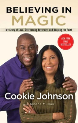 Believing In Magic: My Story Of Love, Overcoming Adversity, And Keeping The Faith  -     By: Cookie Johnson, Denene Millner