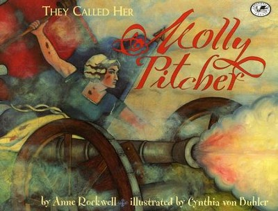 They Called Her Molly Pitcher  -     By: Anne Rockwell