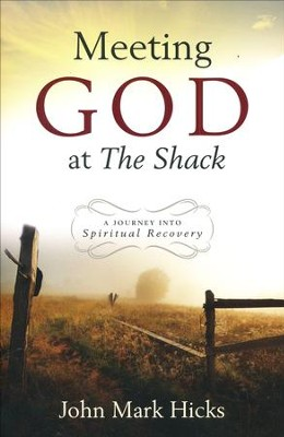 Meeting God At The Shack: A Journey into Spiritual Recovery  -     By: John Mark Hicks