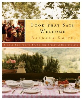 Food That Says Welcome: Simple Recipes to Spark the Spirit of Hospitality - eBook  -     By: Barbara Smith
