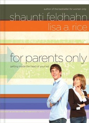 For Parents Only: Getting Inside the Head of Your Kid - eBook  -     By: Shaunti Feldhahn, Lisa A. Rice