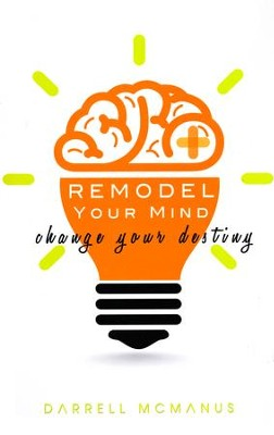 Remodel Your Mind Change Your Destiny  -     By: Darrell McManus