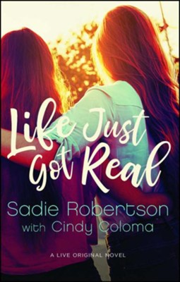 Life Just Got Real: A Live Original Novel  -     By: Sadie Robertson, Cindy Coloma