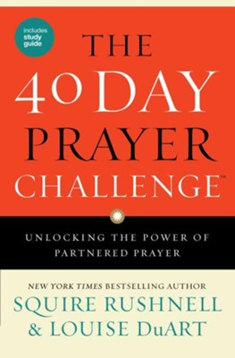 The 40 Day Prayer Challenge  -     By: Squire Rushnell, Louise DuArt