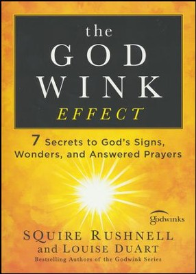 The Godwink Effect: 7 Secrets to God's Signs, Wonders, and Answered Prayers  -     By: Squire Rushnell