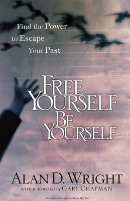 Free Yourself, Be Yourself: Find the Power to Escape Your Past - eBook  -     By: Alan D. Wright