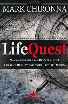 LifeQuest: Navigating the Gap Between Your Current Reality and Your Future Destiny  -     By: Mark Chironna