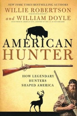 American Hunter: How Legendary Hunters Shaped America  -     By: Willie Robertson, William Doyle