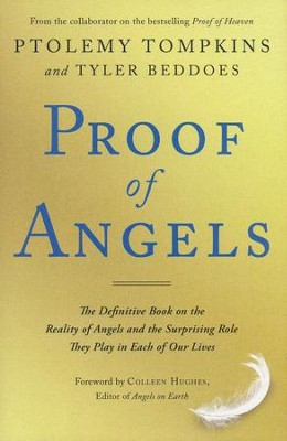 Proof of Angels: The Definitive Book on the Reality of Angels and the Surprising Role They Play in Each of Our Lives  -     By: Ptolemy Tompkins, Tyler Beddoes