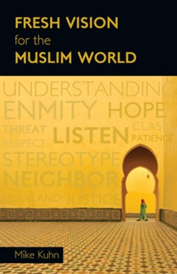 Fresh Vision for the Muslim World - eBook  -     By: Mike Kuhn